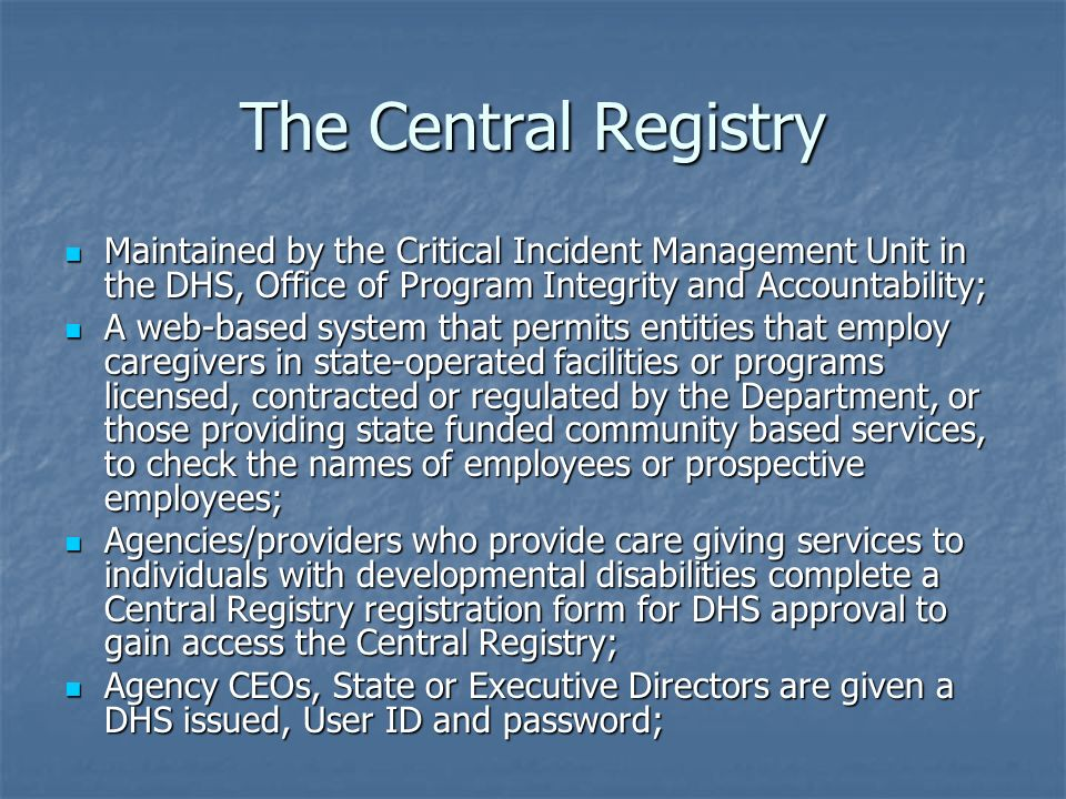 The Central Registry Maintained by the Critical Incident Management Unit in the DHS, Office of Program Integrity and Accountability; Maintained by the