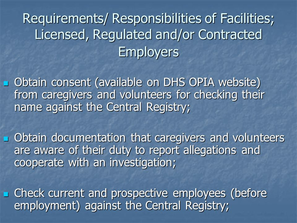 Requirements/ Responsibilities of Facilities; Licensed, Regulated and/or Contracted Employers Obtain consent (available on DHS OPIA website) from care