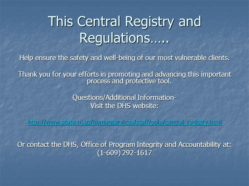 This Central Registry and Regulations….. Help ensure the safety and well-being of our most vulnerable clients. Thank you for your efforts in promoting
