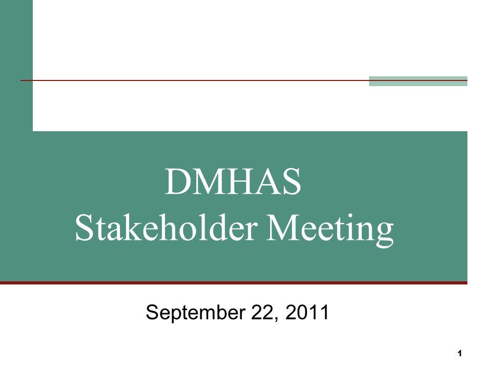 1 DMHAS Stakeholder Meeting September 22, 2011