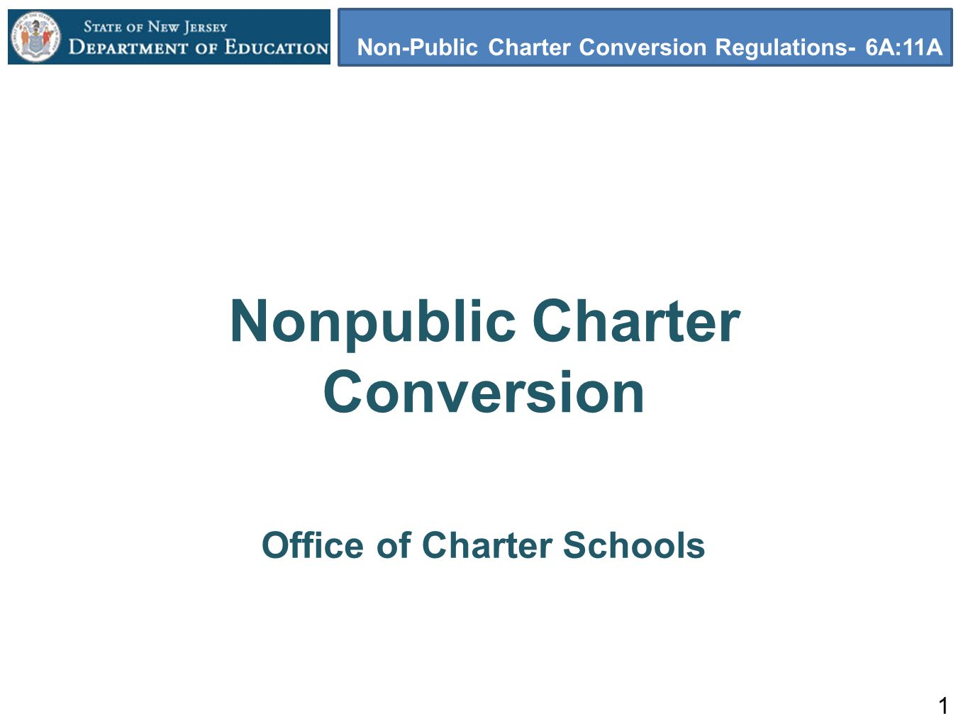 1 Nonpublic Charter Conversion Office of Charter Schools Non-Public Charter Conversion Regulations- 6A:11A
