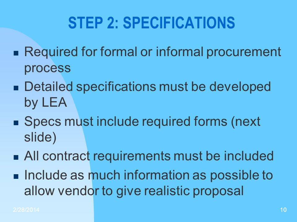 STEP 2: SPECIFICATIONS Required for formal or informal procurement process Detailed specifications must be developed by LEA Specs must include require