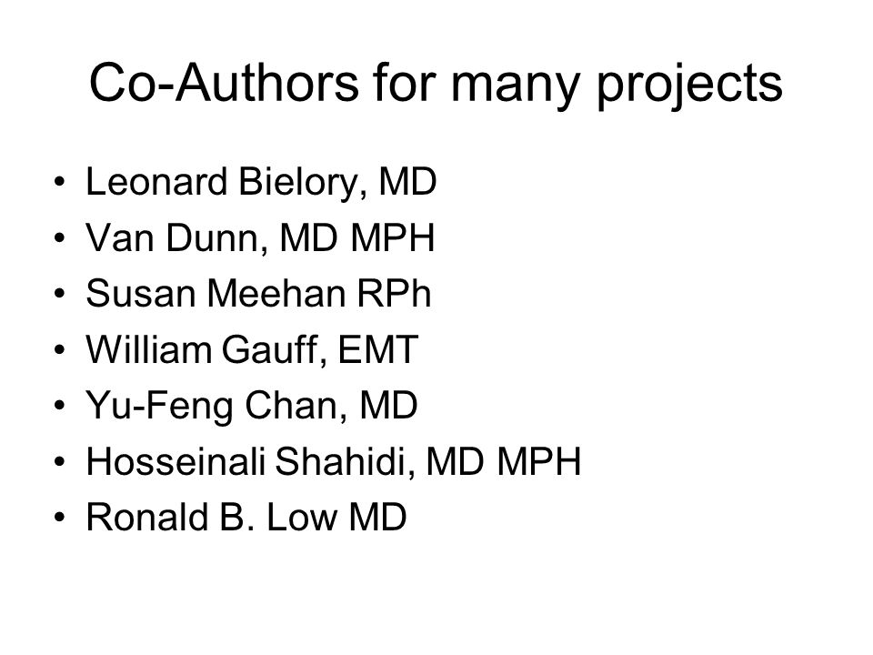 Co-Authors for many projects Leonard Bielory, MD Van Dunn, MD MPH Susan Meehan RPh William Gauff, EMT Yu-Feng Chan, MD Hosseinali Shahidi, MD MPH Ronald B.