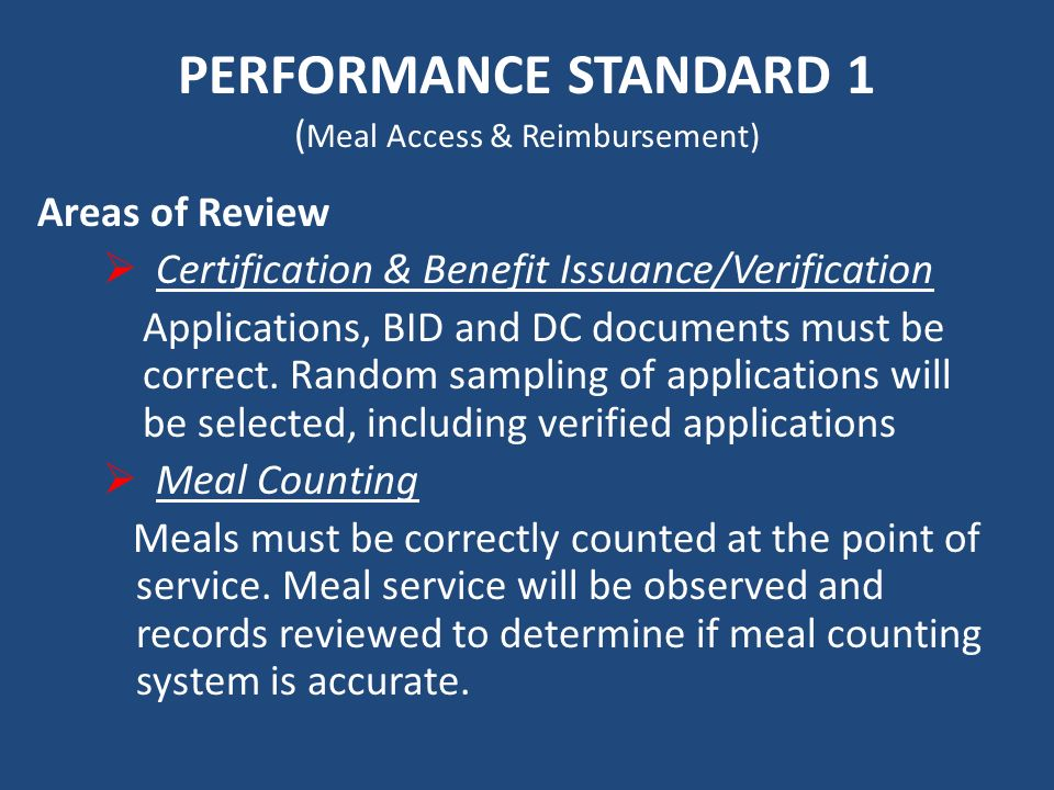 PERFORMANCE STANDARD 1 ( Meal Access & Reimbursement) Areas of Review Certification & Benefit Issuance/Verification Applications, BID and DC documents must be correct.