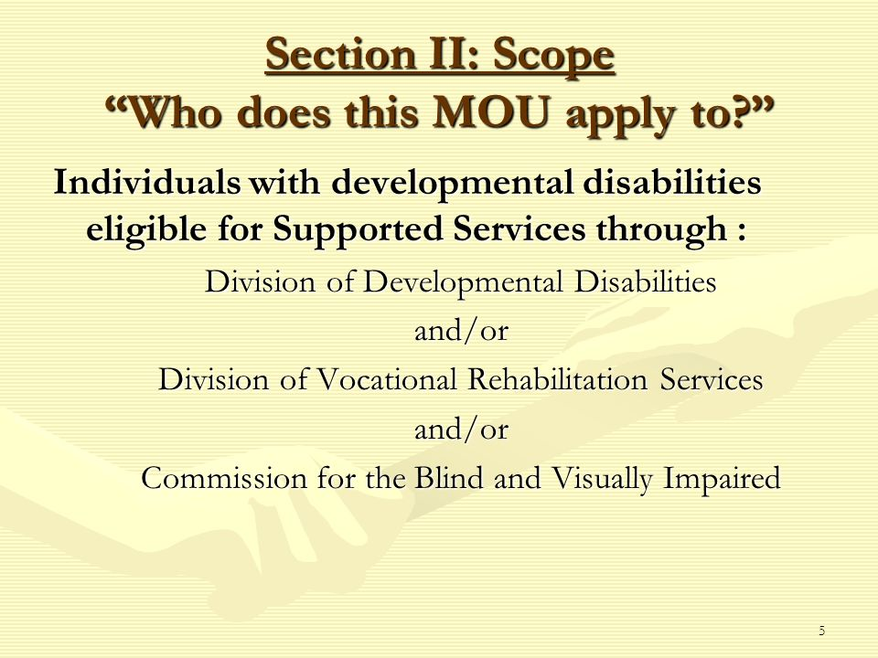 5 Section II: Scope Who does this MOU apply to.
