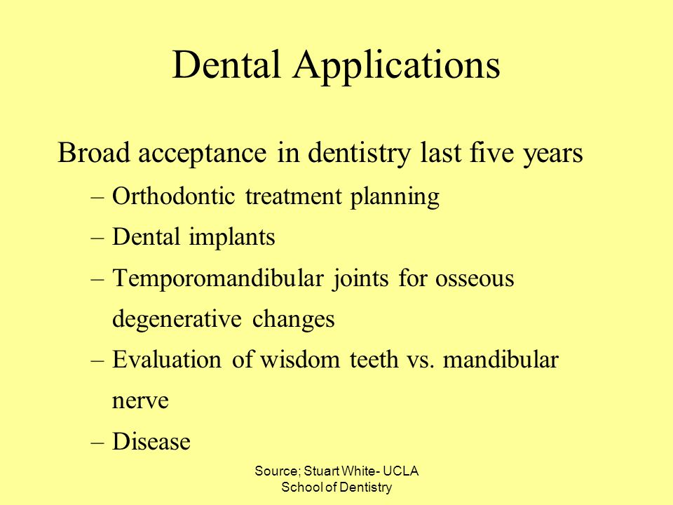 Source; Stuart White- UCLA School of Dentistry Dental Applications Broad acceptance in dentistry last five years –Orthodontic treatment planning –Dent