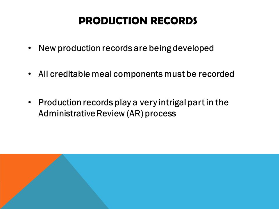 PRODUCTION RECORDS New production records are being developed All creditable meal components must be recorded Production records play a very intrigal