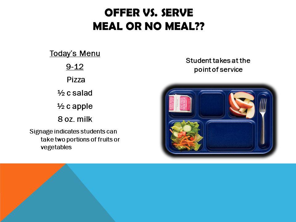 OFFER VS. SERVE MEAL OR NO MEAL?. Todays Menu 9-12 Pizza ½ c salad ½ c apple 8 oz.
