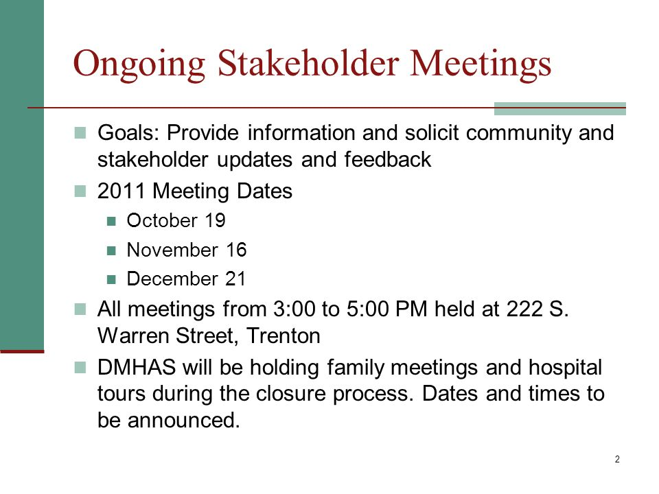 2 Ongoing Stakeholder Meetings Goals: Provide information and solicit community and stakeholder updates and feedback 2011 Meeting Dates October 19 November 16 December 21 All meetings from 3:00 to 5:00 PM held at 222 S.