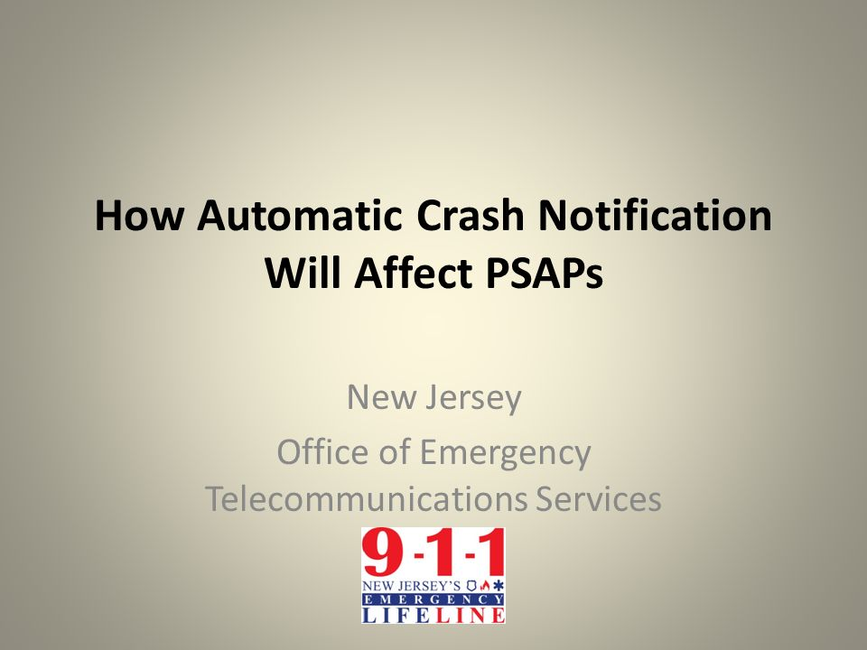 How Automatic Crash Notification Will Affect PSAPs New Jersey Office of Emergency Telecommunications Services