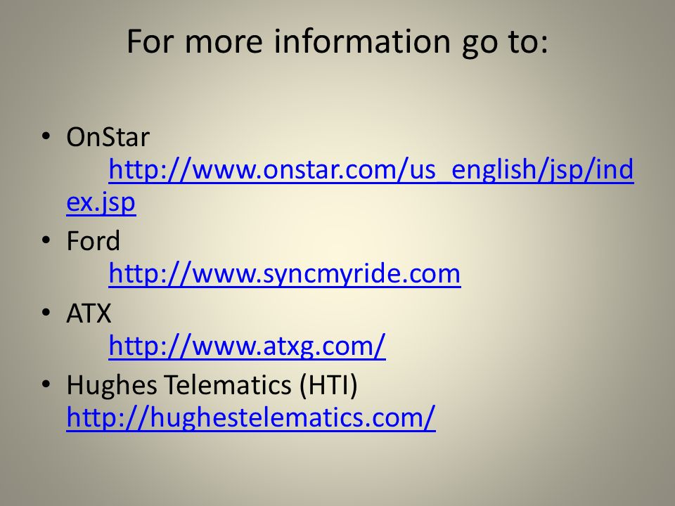 For more information go to: OnStar http://www.onstar.com/us_english/jsp/ind ex.jsp http://www.onstar.com/us_english/jsp/ind ex.jsp Ford http://www.syn