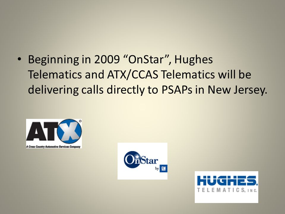 Beginning in 2009 OnStar, Hughes Telematics and ATX/CCAS Telematics will be delivering calls directly to PSAPs in New Jersey.
