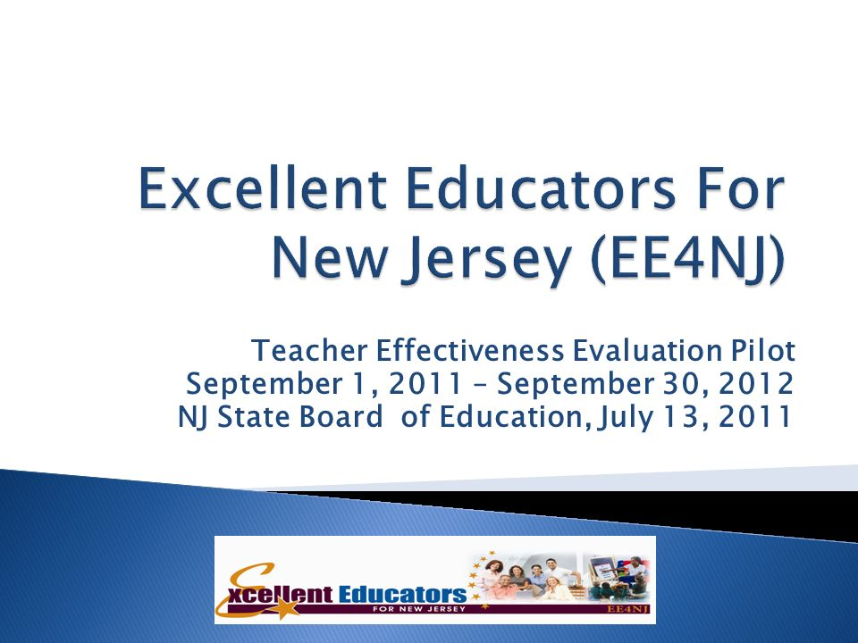 Teacher Effectiveness Evaluation Pilot September 1, 2011 – September 30, 2012 NJ State Board of Education, July 13, 2011