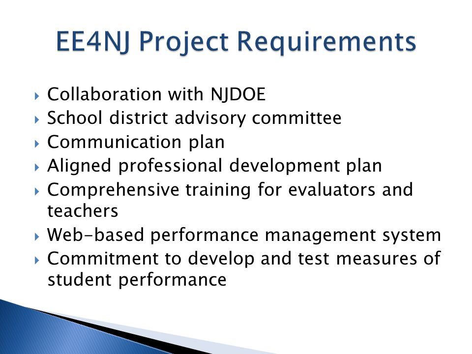 Collaboration with NJDOE School district advisory committee Communication plan Aligned professional development plan Comprehensive training for evaluators and teachers Web-based performance management system Commitment to develop and test measures of student performance