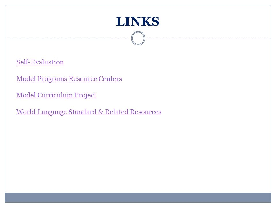 LINKS Self-Evaluation Model Programs Resource Centers Model Curriculum Project World Language Standard & Related Resources