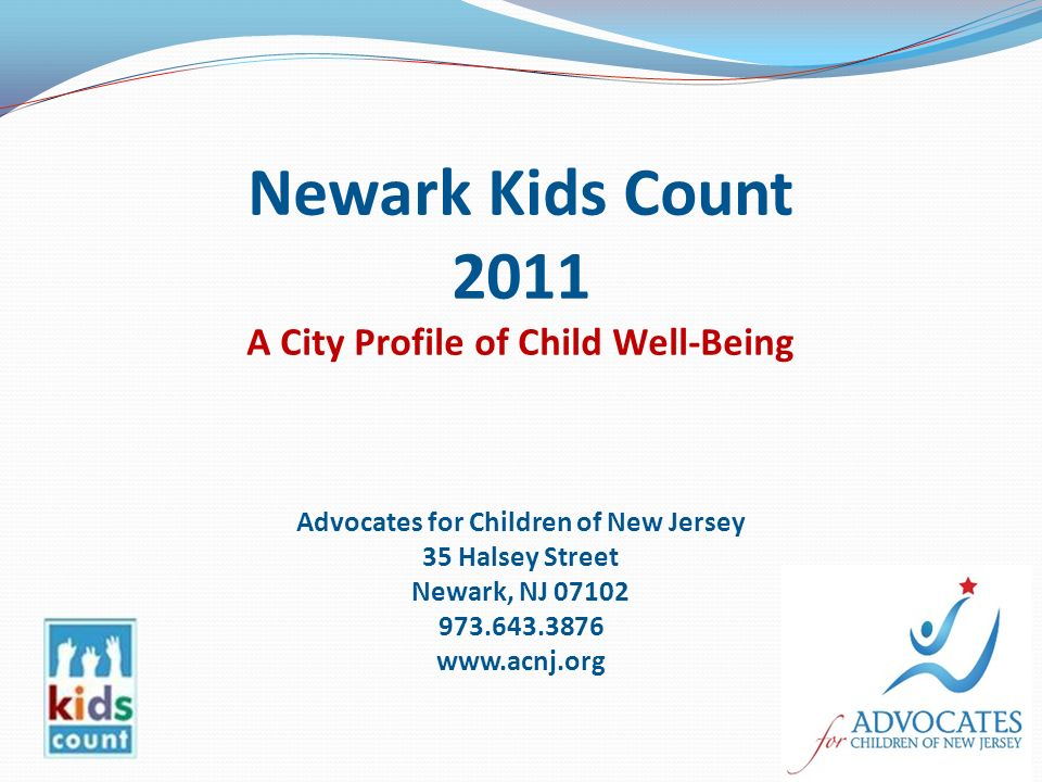 Newark Kids Count 2011 Special Section – Reading by Third Grade: The Path to School Success Overview of child well-being 2011 Trend data www.acnj.org