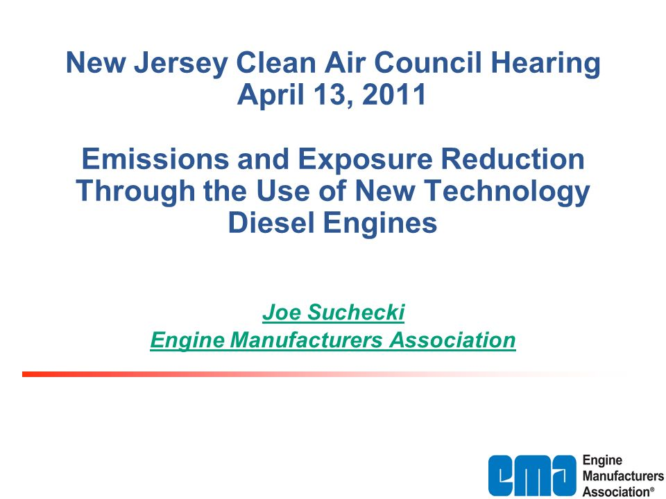 New Jersey Clean Air Council Hearing April 13, 2011 Emissions and Exposure Reduction Through the Use of New Technology Diesel Engines Joe Suchecki Eng