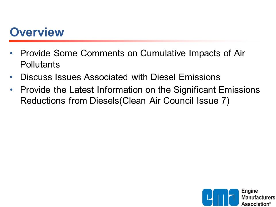Overview Provide Some Comments on Cumulative Impacts of Air Pollutants Discuss Issues Associated with Diesel Emissions Provide the Latest Information