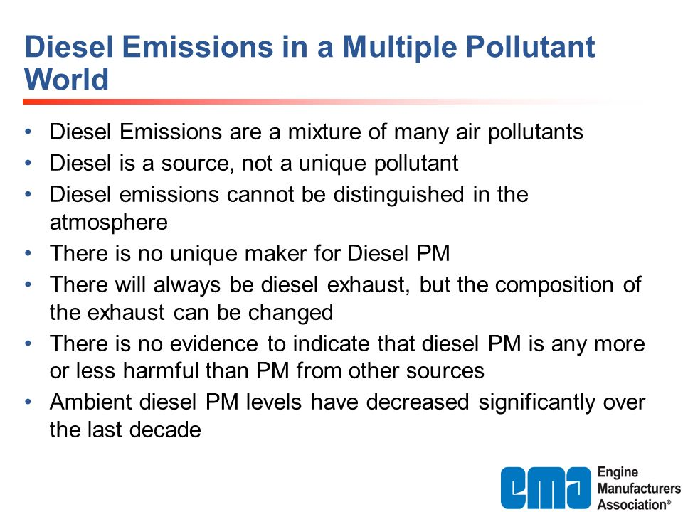 Diesel Emissions in a Multiple Pollutant World Diesel Emissions are a mixture of many air pollutants Diesel is a source, not a unique pollutant Diesel