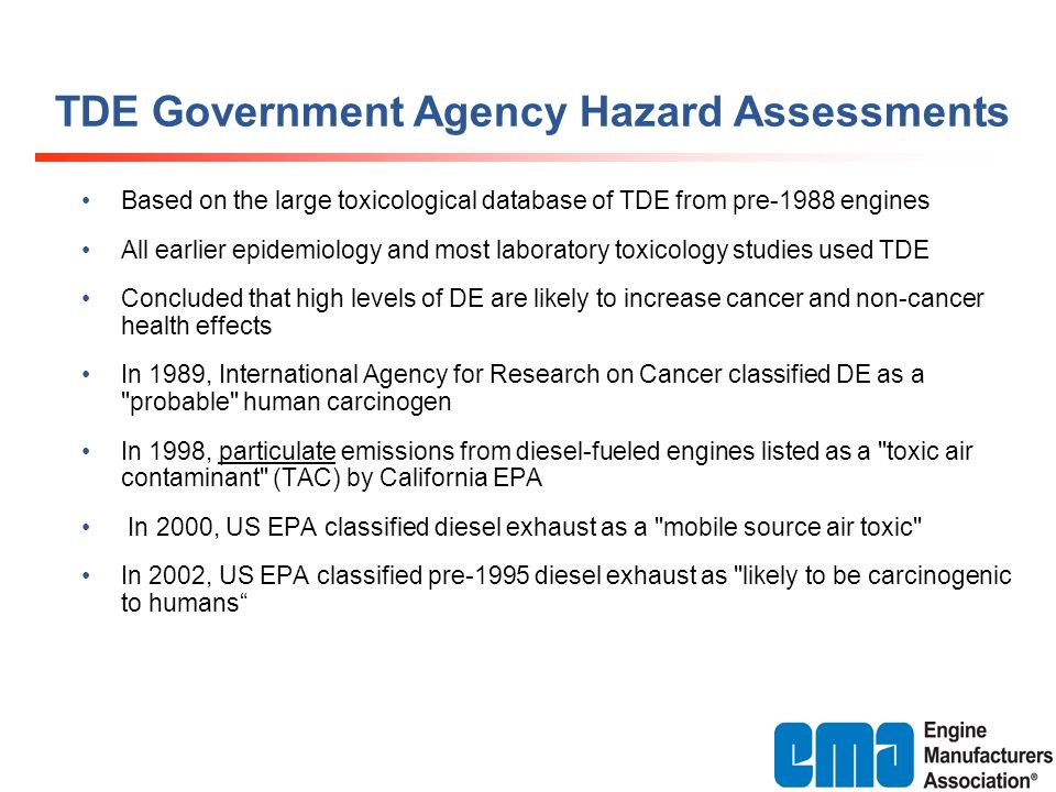 TDE Government Agency Hazard Assessments Based on the large toxicological database of TDE from pre-1988 engines All earlier epidemiology and most labo