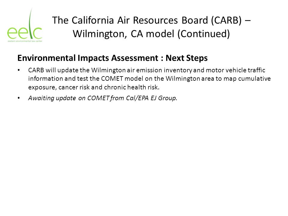 The California Air Resources Board (CARB) – Wilmington, CA model (Continued) Environmental Impacts Assessment : Next Steps CARB will update the Wilmin