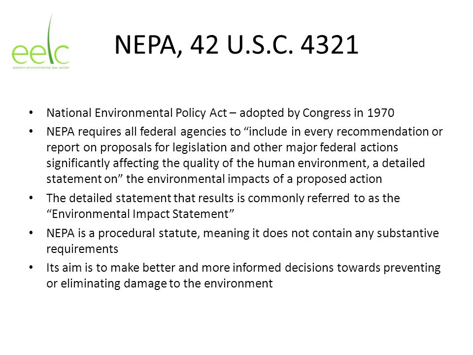 NEPA, 42 U.S.C. 4321 National Environmental Policy Act – adopted by Congress in 1970 NEPA requires all federal agencies to include in every recommenda