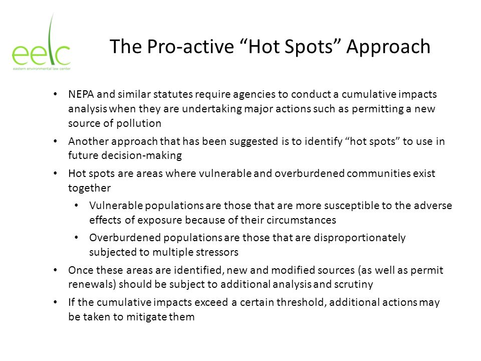 The Pro-active Hot Spots Approach NEPA and similar statutes require agencies to conduct a cumulative impacts analysis when they are undertaking major