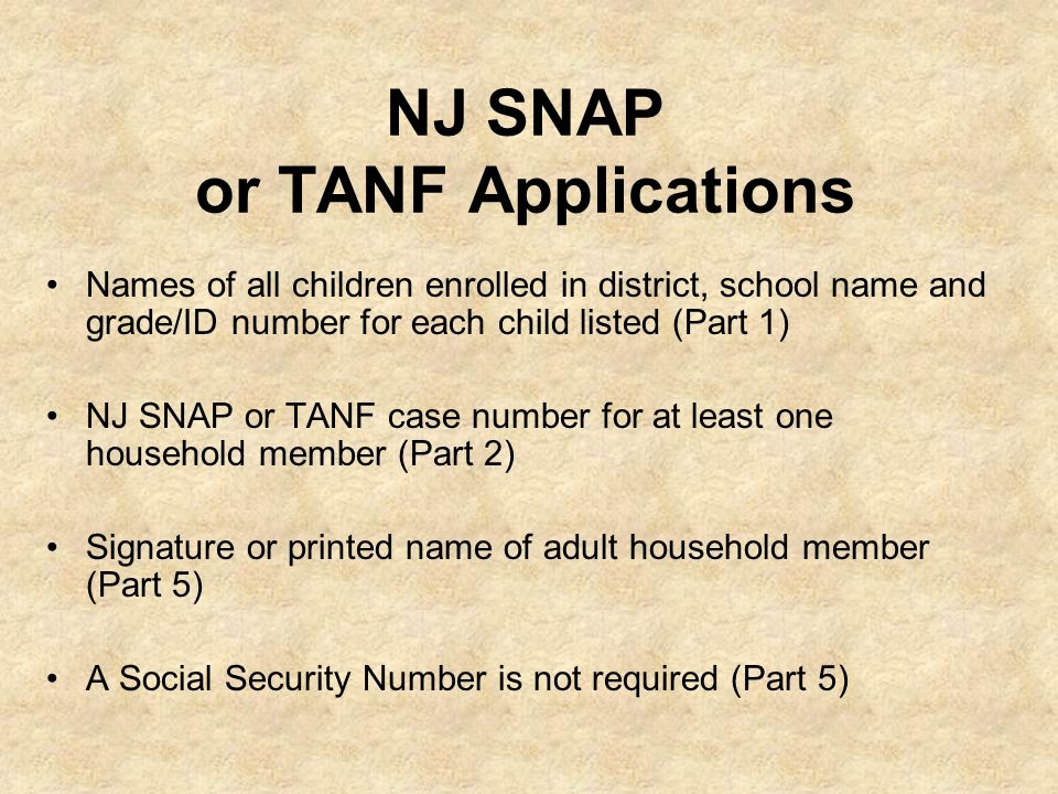NJ SNAP or TANF Applications Names of all children enrolled in district, school name and grade/ID number for each child listed (Part 1) NJ SNAP or TAN