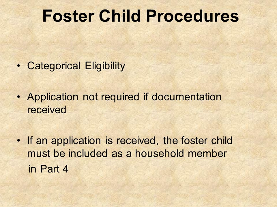 Foster Child Procedures Categorical Eligibility Application not required if documentation received If an application is received, the foster child mus