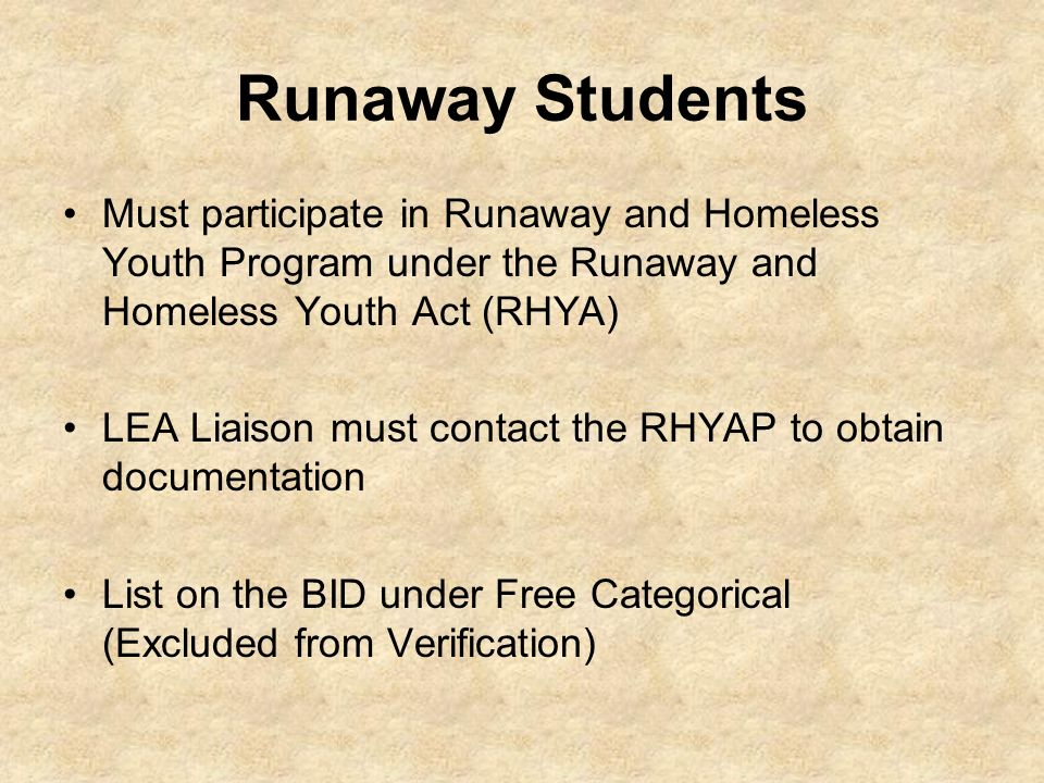 Runaway Students Must participate in Runaway and Homeless Youth Program under the Runaway and Homeless Youth Act (RHYA) LEA Liaison must contact the R