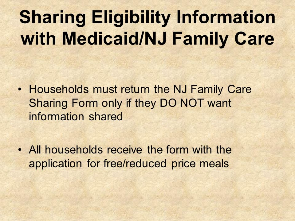 Sharing Eligibility Information with Medicaid/NJ Family Care Households must return the NJ Family Care Sharing Form only if they DO NOT want informati