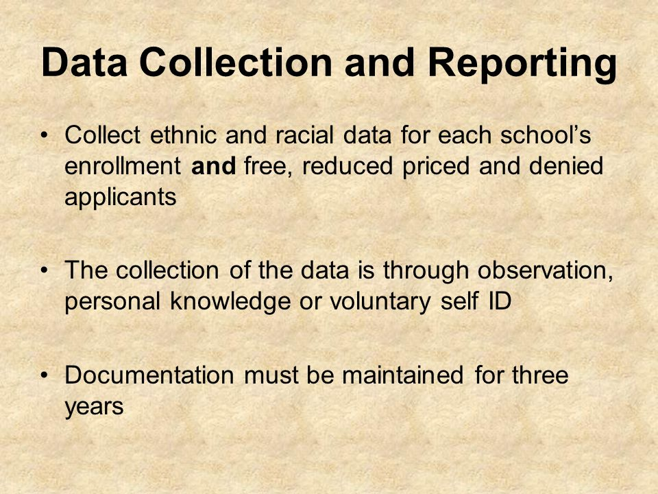 Data Collection and Reporting Collect ethnic and racial data for each schools enrollment and free, reduced priced and denied applicants The collection