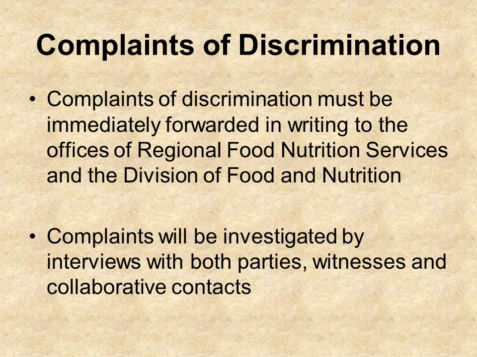 Complaints of Discrimination Complaints of discrimination must be immediately forwarded in writing to the offices of Regional Food Nutrition Services
