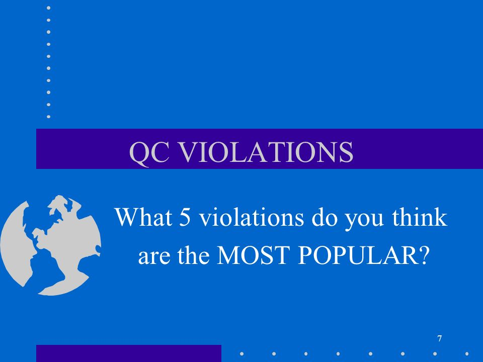 7 QC VIOLATIONS What 5 violations do you think are the MOST POPULAR?