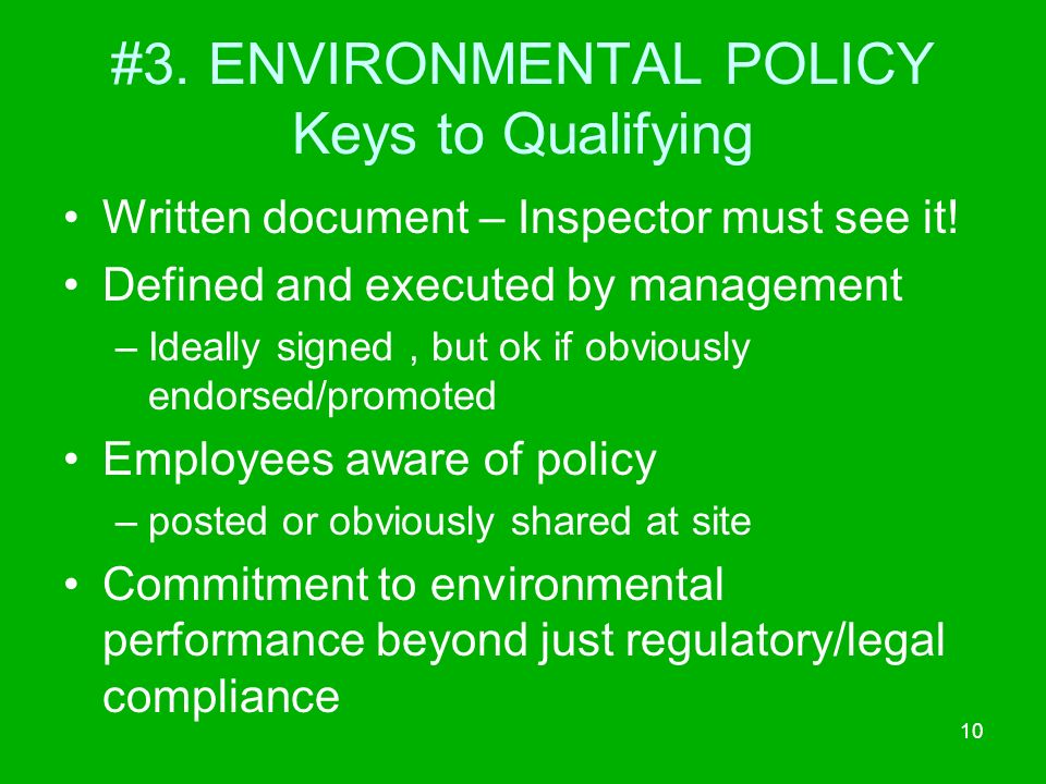 10 #3. ENVIRONMENTAL POLICY Keys to Qualifying Written document – Inspector must see it.