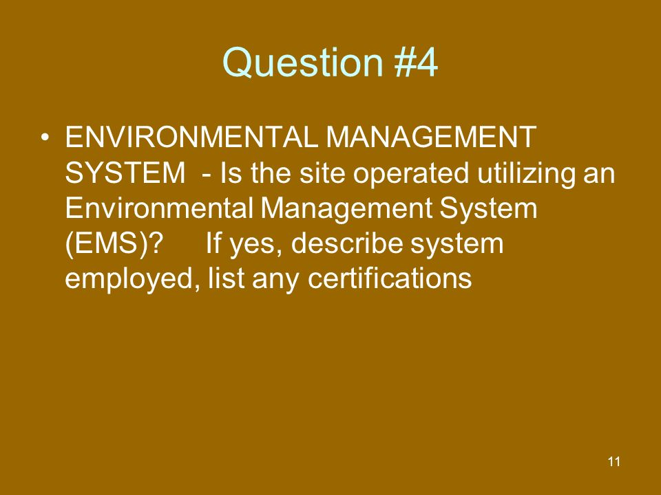 12 #4 - ENVIRONMENTAL MANAGEMENT SYSTEM Keys to Qualifying Environmental Policy (Yes to Question #3) Site should have a Comprehensive EMS document or plan –more than just compliance Performance Evaluation –written report –at least annually