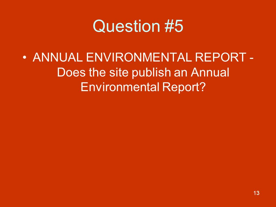 13 Question #5 ANNUAL ENVIRONMENTAL REPORT - Does the site publish an Annual Environmental Report