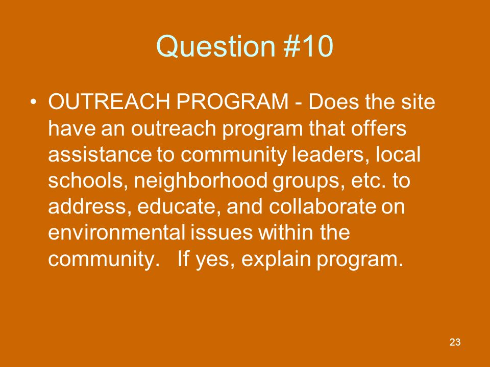 23 Question #10 OUTREACH PROGRAM - Does the site have an outreach program that offers assistance to community leaders, local schools, neighborhood groups, etc.