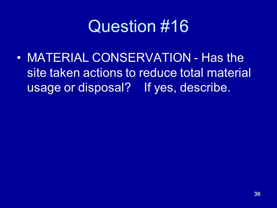 37 #16 Materials Conservation Keys to Qualifying Site should be able to document type and quantity of materials exchanged/reuse/recycled.