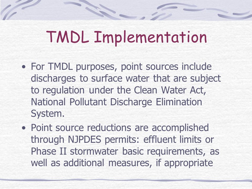 TMDL Implementation For TMDL purposes, point sources include discharges to surface water that are subject to regulation under the Clean Water Act, National Pollutant Discharge Elimination System.
