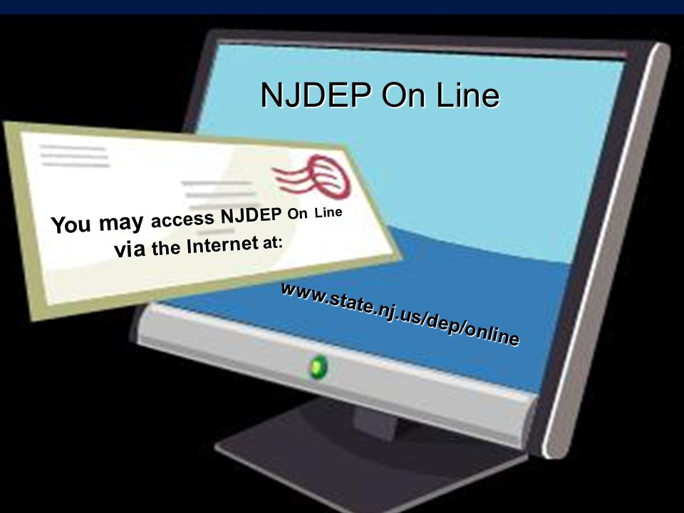 NJDEP On Line You may access NJD EP On Line via the Internet at: www.state.nj.us/dep/online