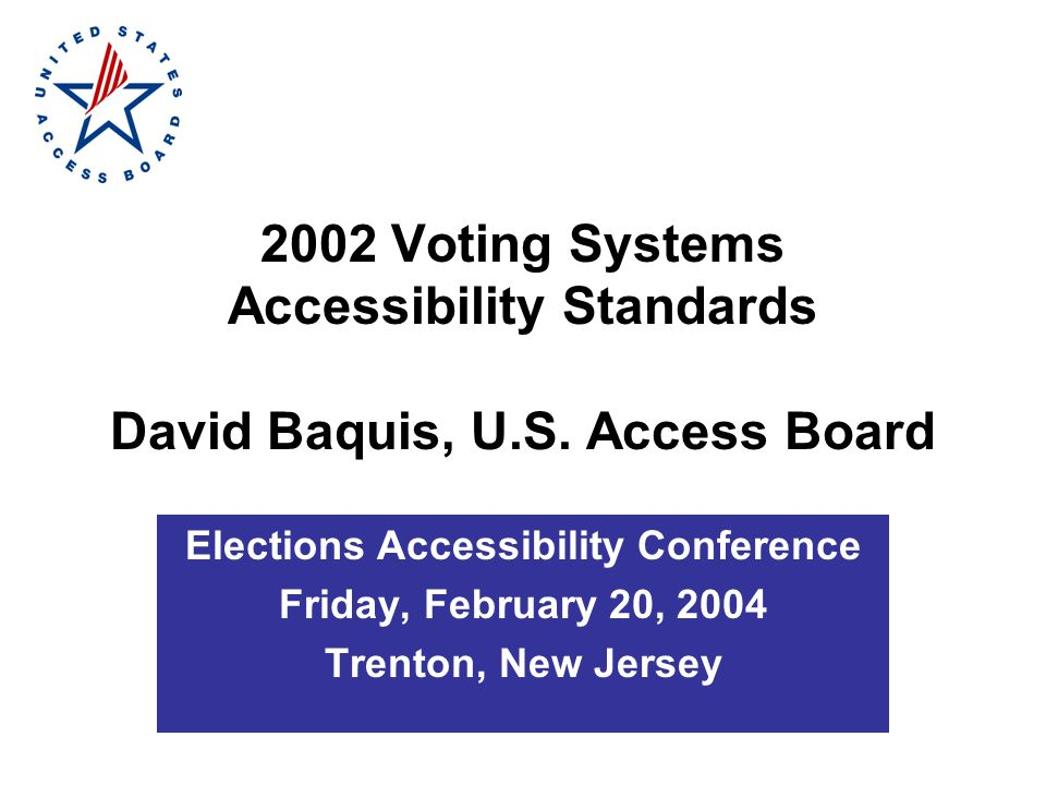 2002 Voting Systems Accessibility Standards David Baquis, U.S.