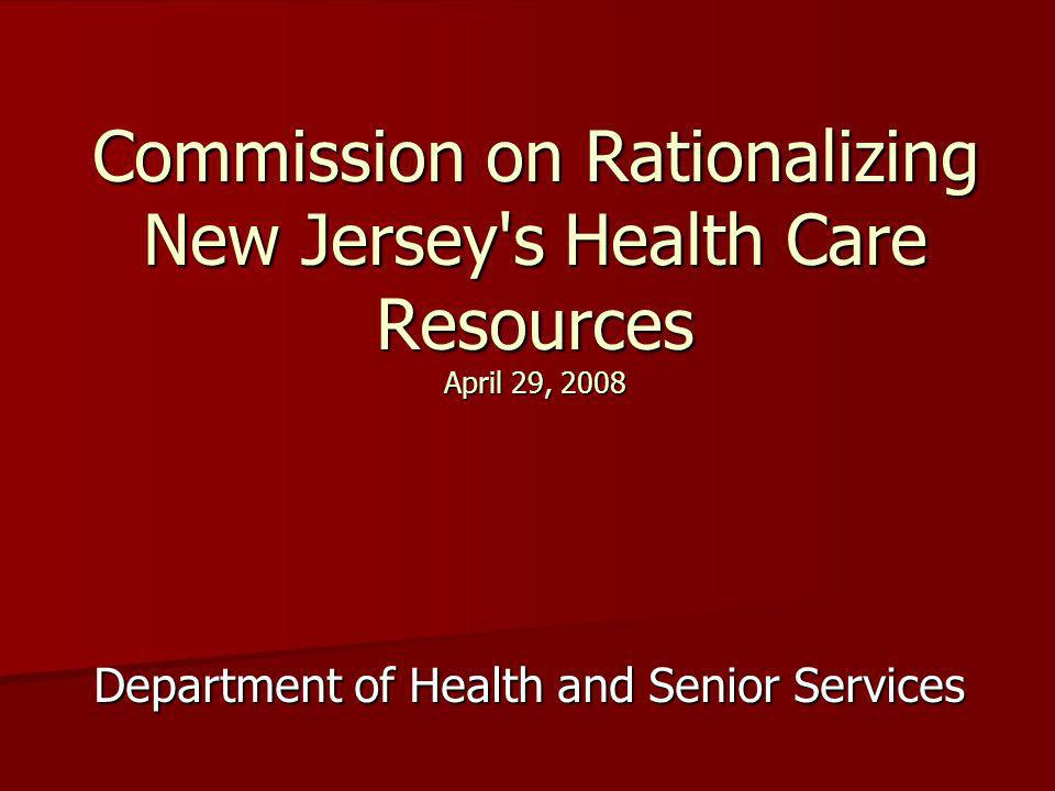 Commission on Rationalizing New Jersey s Health Care Resources April 29, 2008 Department of Health and Senior Services