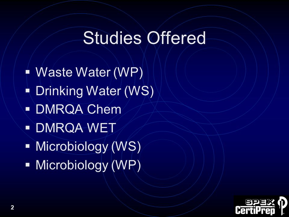 2 Studies Offered Waste Water (WP) Drinking Water (WS) DMRQA Chem DMRQA WET Microbiology (WS) Microbiology (WP)