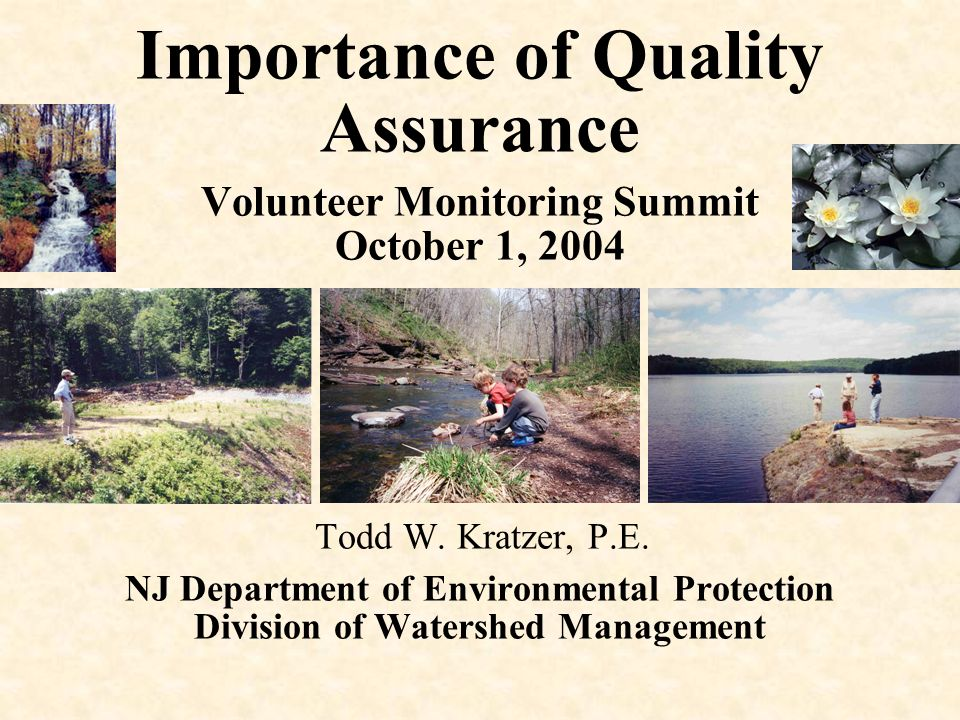 Importance of Quality Assurance Volunteer Monitoring Summit October 1, 2004 Todd W. Kratzer, P.E. NJ Department of Environmental Protection Division o