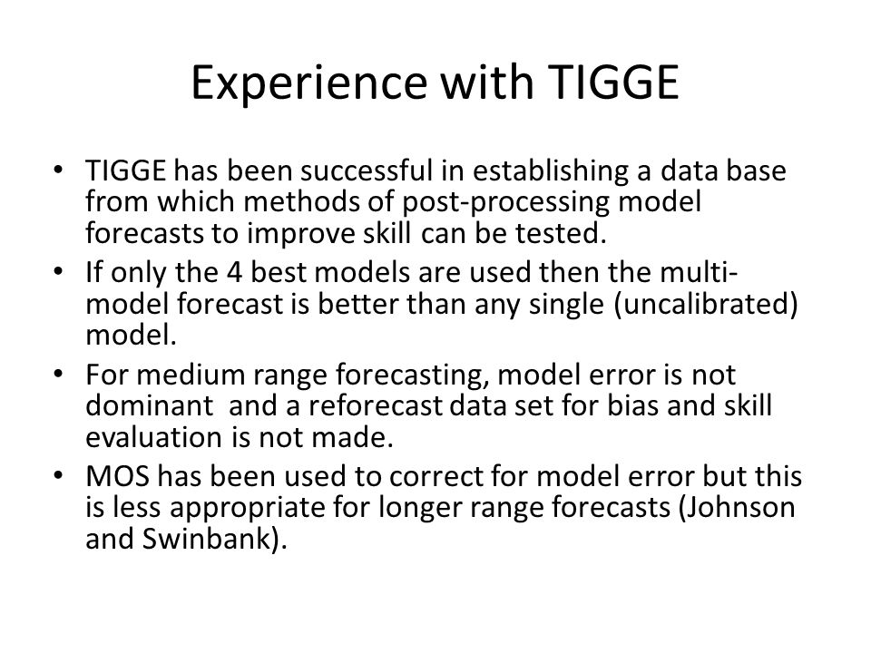Experience with seasonal forecasting Model error (drift) is usually large –as big or bigger than the signal one is seeking to predict e.g.