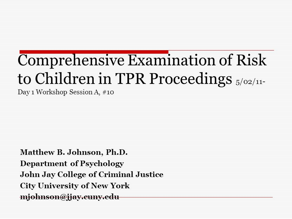 Comprehensive Examination of Risk to Children in TPR Proceedings 5/02/11- Day 1 Workshop Session A, #10 Matthew B.