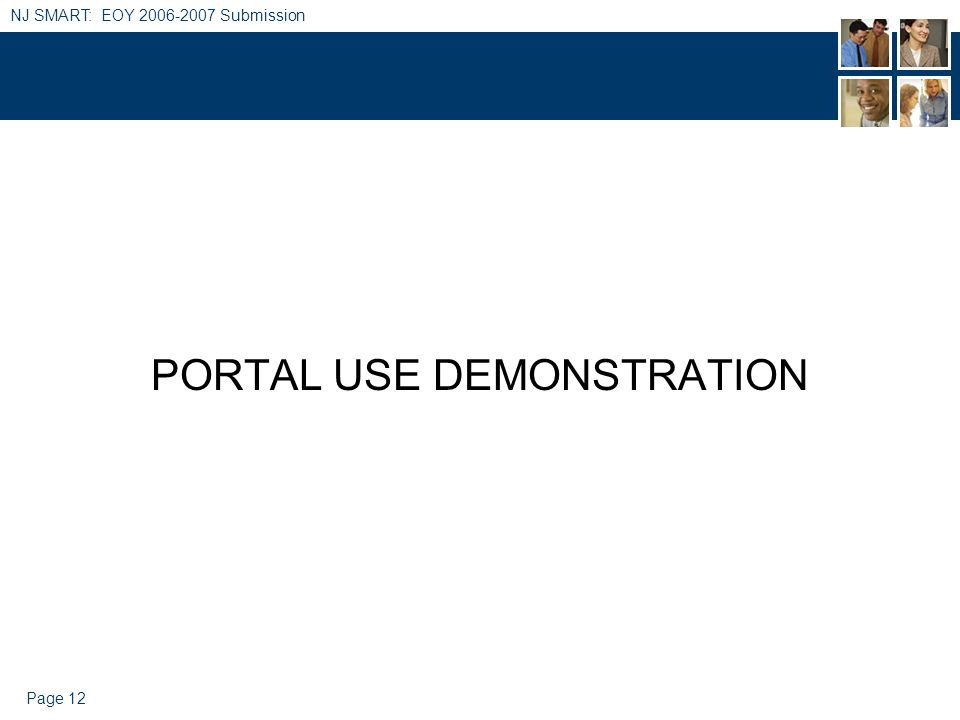 Page 12 NJ SMART: EOY 2006-2007 Submission PORTAL USE DEMONSTRATION