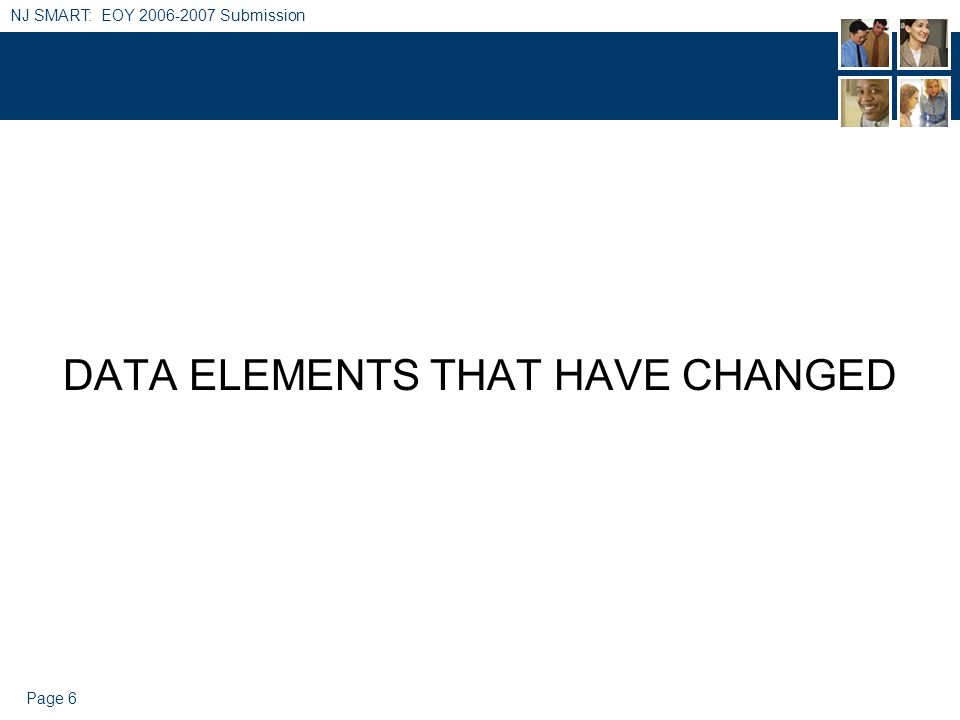 Page 6 NJ SMART: EOY 2006-2007 Submission DATA ELEMENTS THAT HAVE CHANGED