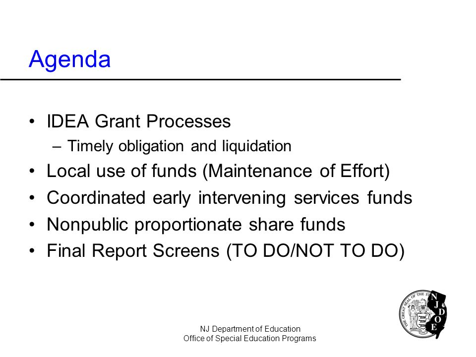 Agenda IDEA Grant Processes –Timely obligation and liquidation Local use of funds (Maintenance of Effort) Coordinated early intervening services funds